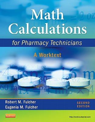 Math Calculations for Pharmacy Technicians: A Worktext - Fulcher, Robert M, and Fulcher, Eugenia M