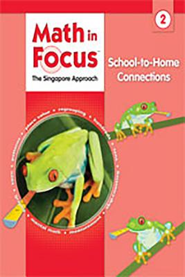 Math in Focus: Singapore Math: School-To-Home Connections Grade 2 - Great Source (Prepared for publication by)