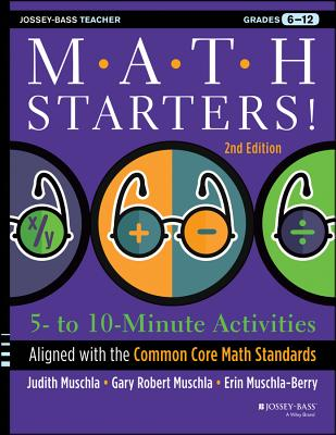 Math Starters: 5- To 10-Minute Activities Aligned with the Common Core Math Standards, Grades 6-12 - Muschla, Judith A