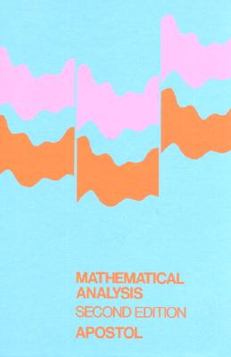 Mathematical Analysis: A Modern Approach to Advanced Calculus - Apostol, Tom