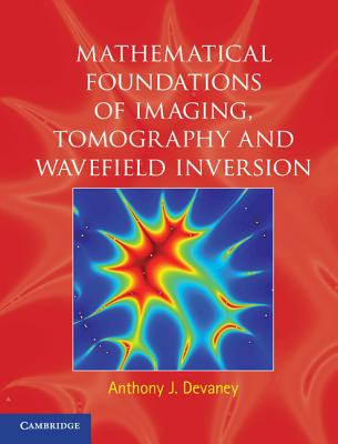 Mathematical Foundations of Imaging, Tomography and Wavefield Inversion - Devaney, Anthony J