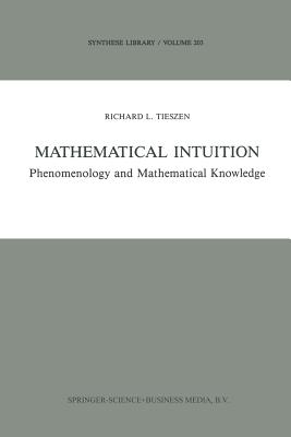 Mathematical Intuition: Phenomenology and Mathematical Knowledge - Tieszen, R L