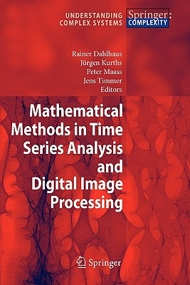 Mathematical Methods in Time Series Analysis and Digital Image Processing - Dahlhaus, Rainer (Editor), and Kurths, Jurgen (Editor), and Maass, Peter (Editor)