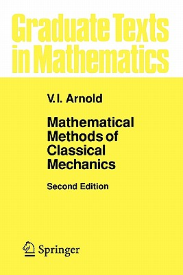 Mathematical Methods of Classical Mechanics - Arnold, V. I., and Vogtmann, K. (Translated by), and Weinstein, A. (Translated by)
