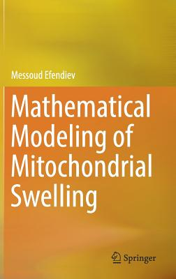 Mathematical Modeling of Mitochondrial Swelling - Efendiev, Messoud