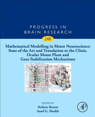 Mathematical Modelling in Motor Neuroscience: State of the Art and Translation to the Clinic. Ocular Motor Plant and Gaze Stabilization Mechanisms: Volume 248 - Leigh, R John (Volume editor), and Ramat, Stefano (Volume editor), and Shaikh, Aasef G. (Volume editor)