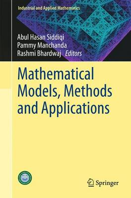 Mathematical Models, Methods and Applications - Siddiqi, Abul Hasan (Editor), and Manchanda, Pammy (Editor), and Bhardwaj, Rashmi (Editor)