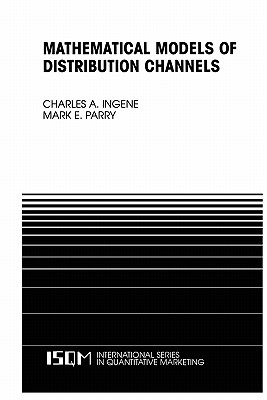 Mathematical Models of Distribution Channels - Ingene, Charles A., and Parry, Mark E.