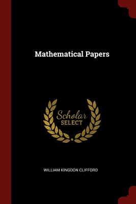 Mathematical Papers - Clifford, William Kingdon