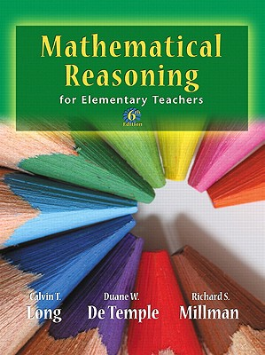 Mathematical Reasoning for Elementary School Teachers - Long, Calvin T., and DeTemple, Duane W., and Millman, Richard S.