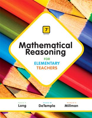 Mathematical Reasoning for Elementary Teachers - Long, Calvin T., and DeTemple, Duane, and Millman, Richard