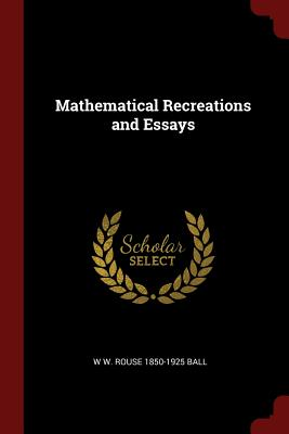 Mathematical Recreations and Essays - Ball, W W Rouse 1850-1925