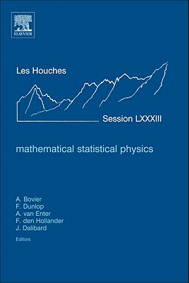 Mathematical Statistical Physics: Lecture Notes of the Les Houches Summer School 2005 - Bovier, Anton, and Dunlop, Fran?ois, and Van Enter, Aernout