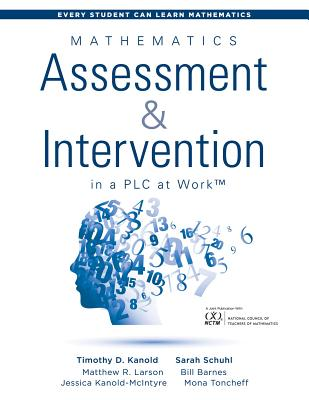 Mathematics Assessment and Intervention in a Plc at Work(tm): (research-Based Math Assessment and Rti Model (Mtss) Interventions) - Kanold, Timothy D