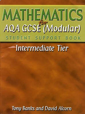 Mathematics for AQA GCSE Student Support Book IntermediateTier - Banks, Tony, and Alcorn, David