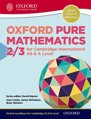 Mathematics for Cambridge International as & a Level Oxford Pure Mathematics 2 & 3 for Cambridge International as & a Level - Linsky, Jean, and Western, Brian, and Nicholson, James