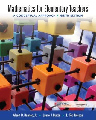 Mathematics for Elementary Teachers: A Conceptual Approach - Bennett, Albert B, Jr., and Burton, Laurie J, and Nelson, L Ted
