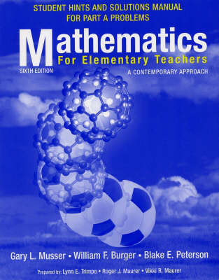 Mathematics for Elementary Teachers, Student Hints and Solutions Manual for Part a Problems: A Contemporary Approach - Musser, Gary L., and Peterson, Blake E., and Burger, William F.