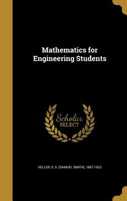 Mathematics for Engineering Students - Keller, S S (Samuel Smith) 1867-1923 (Creator)