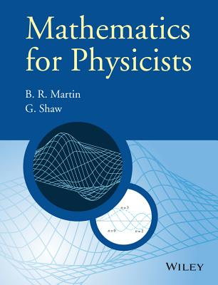 Mathematics for Physicists - Martin, Brian R, and Shaw, Graham