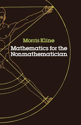 Mathematics for the Nonmathematician - Kline, Morris, and Kline