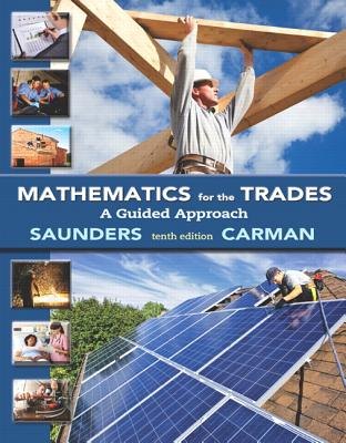 Mathematics for the Trades: A Guided Approach - Carman, Robert, and Saunders, Hal