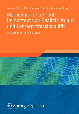 Mathematikunterricht Im Kontext Von Realitat, Kultur Und Lehrerprofessionalitat: Festschrift Fur Gabriele Kaiser - Blum, Werner (Editor), and Borromeo Ferri, Rita (Editor), and Maa, Katja (Editor)
