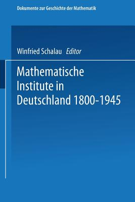 Mathematische Institute in Deutschland 1800-1945 - Scharlau, Winfried