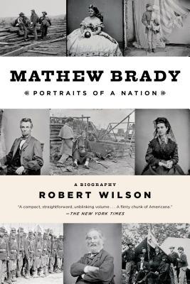 Mathew Brady: Portraits of a Nation - Wilson, Robert, IV