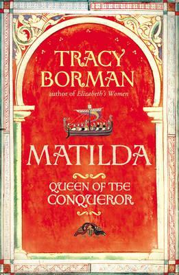 Matilda Queen of the Conqueror - Borman, Tracy