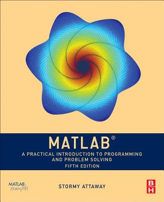 MATLAB: A Practical Introduction to Programming and Problem Solving - Attaway, Stormy
