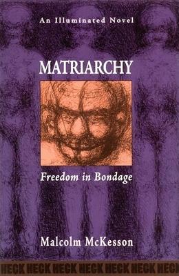 Matriarchy: Freedom in Bondage - McKesson, Malcolm