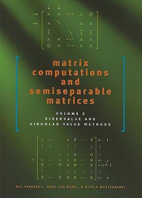 Matrix Computations and Semiseparable Matrices, Volume II: Eigenvalue and Singular Value Methods - Vandebril, Raf, Professor, and Van Barel, Marc, Professor, and Mastronardi, Nicola, Professor