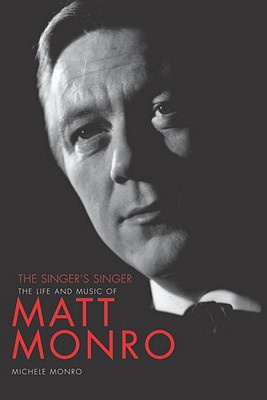 Matt Monro: The Singer's Singer - Monro, Michele