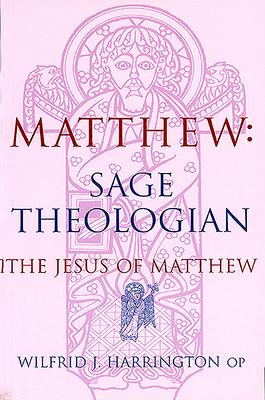 Matthew: Sage Theologian - Harrington, Wilfrid, O.P.