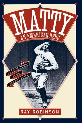 Matty an American Hero: Christy Mathewson of the New York Giants - Robinson, Ray