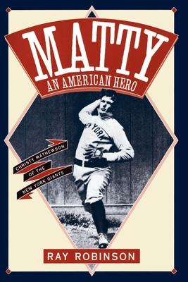 Matty: An American Hero: Christy Mathewson of the New York Giants - Robinson, Ray