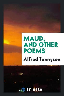 Maud, and Other Poems - Tennyson, Alfred, Lord