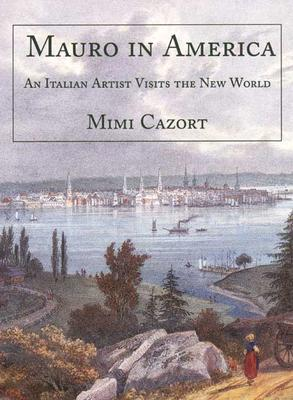 Mauro in America: An Italian Artist Visits the New World - Gandolfi, Mauro, and Cazort, Mimi, Ms., and Franklin, Antonia Reiner (Translated by)