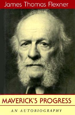 Maverick's Progress: An Autobiography - Flexner, James T