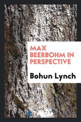 Max Beerbohm in Perspective - Lynch, Bohun
