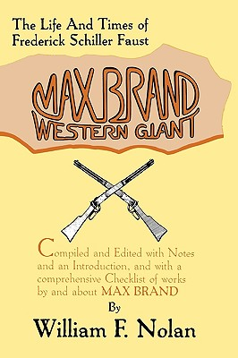 Max Brand: Western Giant: The Life and Times of Frederick Schiller Faust - Nolan, William F (Editor)