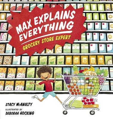 Max Explains Everything: Grocery Store Expert - McAnulty, Stacy