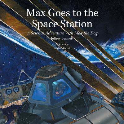 Max Goes to the Space Station: A Science Adventure with Max the Dog - Bennett, Jeffrey