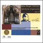 Max Reger Edition: Sämtliche Orgelwerke, Vol. 6