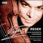 Max Reger: Violin Concerto; Chaconne