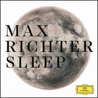 Max Richter: Sleep [8 Hour Version] - American Contemporary Music Ensemble; Grace Davidson (soprano); Max Richter (organ); Max Richter (synthesizer);...