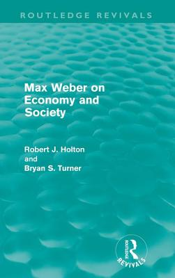 Max Weber on Economy and Society - Holton, Robert, Professor, and Turner, Bryan S., Professor