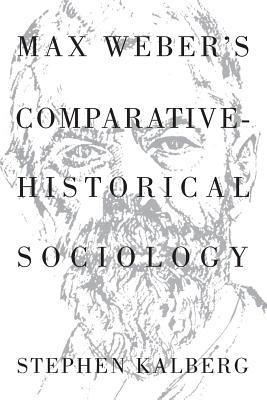 Max Weber's Comparative-Historical Sociology - Kalberg, Stephen