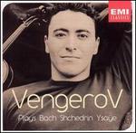 Maxim Vengerov Plays Bach, Schedrin, Ysaÿe